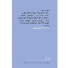 The hog: a treatise on the breeds, management, feeding, and medical treatment of
